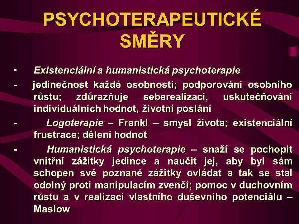 PSYCHOTERAPEUTICKÉ SMĚRY Existenciální a humanistická psychoterapieExistenciální a humanistická psychoterapie - jedinečnost každé osobnosti; podporová