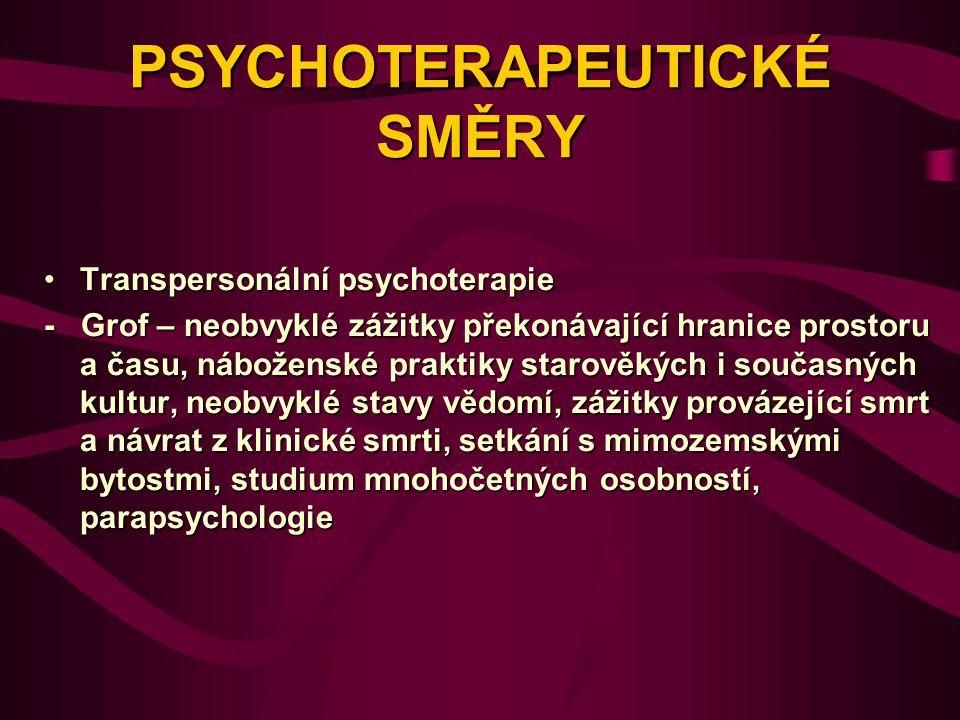 PSYCHOTERAPEUTICKÉ SMĚRY Transpersonální psychoterapieTranspersonální psychoterapie - Grof – neobvyklé zážitky překonávající hranice prostoru a času,