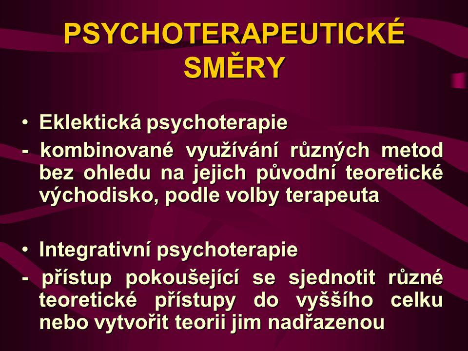 PSYCHOTERAPEUTICKÉ SMĚRY Eklektická psychoterapieEklektická psychoterapie - kombinované využívání různých metod bez ohledu na jejich původní teoretick