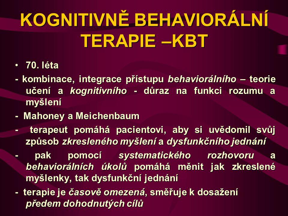 KOGNITIVNĚ BEHAVIORÁLNÍ TERAPIE –KBT 70. léta70. léta - kombinace, integrace přístupu behaviorálního – teorie učení a kognitivního - důraz na funkci r