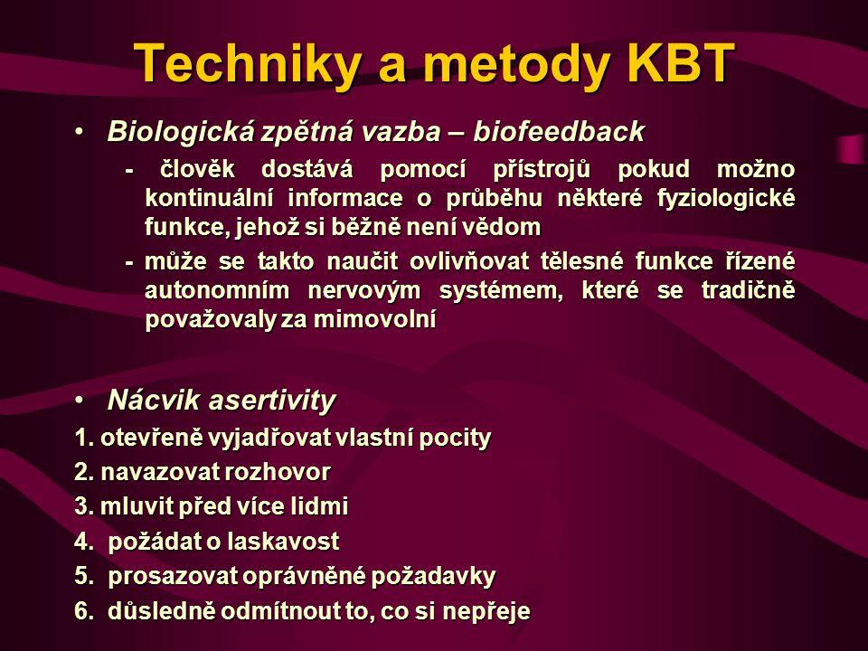 Techniky a metody KBT Biologická zpětná vazba – biofeedbackBiologická zpětná vazba – biofeedback - člověk dostává pomocí přístrojů pokud možno kontinuální informace o průběhu některé fyziologické funkce, jehož si běžně není vědom - člověk dostává pomocí přístrojů pokud možno kontinuální informace o průběhu některé fyziologické funkce, jehož si běžně není vědom - může se takto naučit ovlivňovat tělesné funkce řízené autonomním nervovým systémem, které se tradičně považovaly za mimovolní - může se takto naučit ovlivňovat tělesné funkce řízené autonomním nervovým systémem, které se tradičně považovaly za mimovolní Nácvik asertivityNácvik asertivity 1.