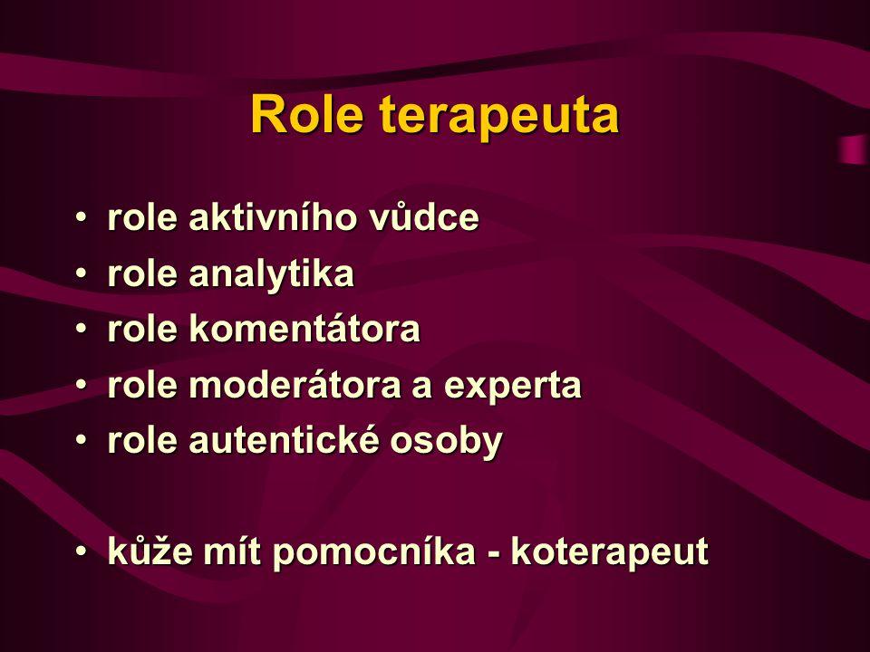 Role terapeuta role aktivního vůdcerole aktivního vůdce role analytikarole analytika role komentátorarole komentátora role moderátora a expertarole mo