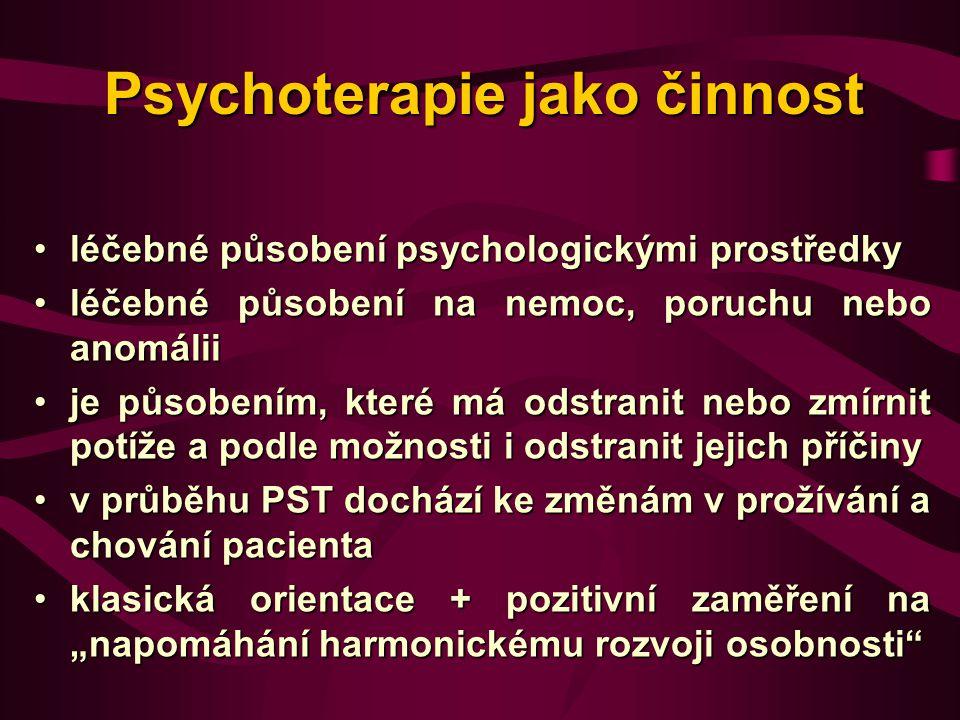 """léčebné působení psychologickými prostředkyléčebné působení psychologickými prostředky léčebné působení na nemoc, poruchu nebo anomáliiléčebné působení na nemoc, poruchu nebo anomálii je působením, které má odstranit nebo zmírnit potíže a podle možnosti i odstranit jejich příčinyje působením, které má odstranit nebo zmírnit potíže a podle možnosti i odstranit jejich příčiny v průběhu PST dochází ke změnám v prožívání a chování pacientav průběhu PST dochází ke změnám v prožívání a chování pacienta klasická orientace + pozitivní zaměření na """"napomáhání harmonickému rozvoji osobnosti klasická orientace + pozitivní zaměření na """"napomáhání harmonickému rozvoji osobnosti Psychoterapie jako činnost"""