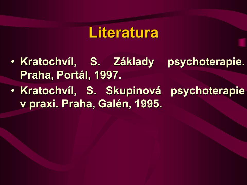 Literatura Kratochvíl, S. Základy psychoterapie. Praha, Portál, 1997.Kratochvíl, S. Základy psychoterapie. Praha, Portál, 1997. Kratochvíl, S. Skupino