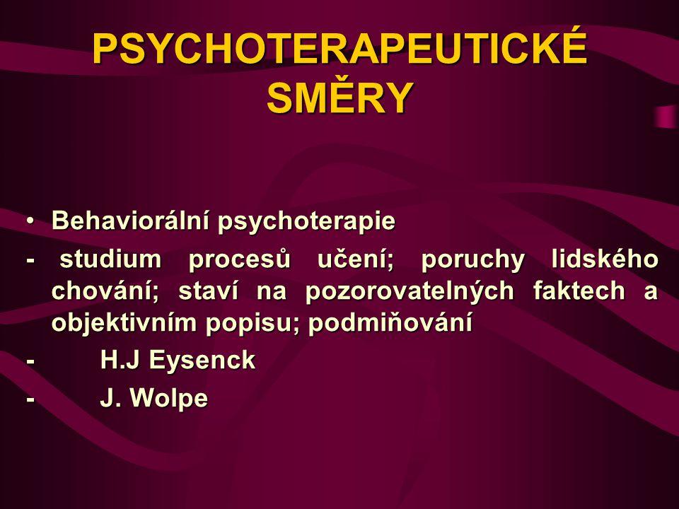 PSYCHOTERAPEUTICKÉ SMĚRY Kognitivní psychoterapieKognitivní psychoterapie - poznávací procesy – myšlení; orientace na vědomou činnost, na přítomnost, na využívání racionální logické argumentace - Racionálně emoční terapie – Ellis - Kognitivní terapie – Beck – automatické myšlenky, kognitivní omyly, sokratovský dialog - Kognitivně – behaviorální PST – kombinace; uvědomění si dysfunkčního myšlení a jednání; přítomnost; konkrétní ohraničené problémy; stanovení funkčních cílů; nácvik změny
