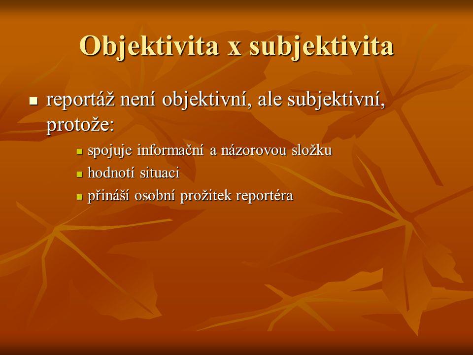 Objektivita x subjektivita reportáž není objektivní, ale subjektivní, protože: reportáž není objektivní, ale subjektivní, protože: spojuje informační