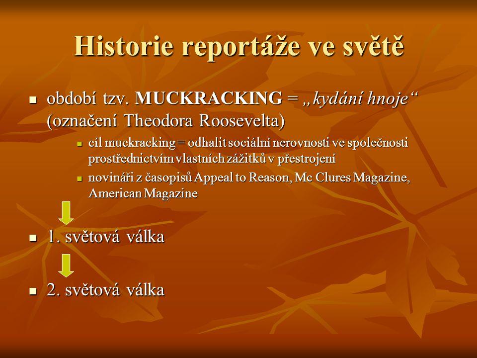 """Historie reportáže ve světě období tzv. MUCKRACKING = """"kydání hnoje"""" (označení Theodora Roosevelta) období tzv. MUCKRACKING = """"kydání hnoje"""" (označení"""