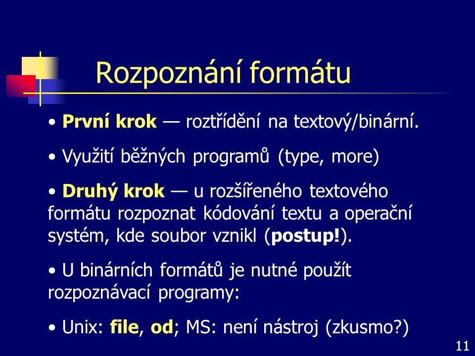 Rozpoznání formátu První krok — roztřídění na textový/binární. Využití běžných programů (type, more) Druhý krok — u rozšířeného textového formátu rozp
