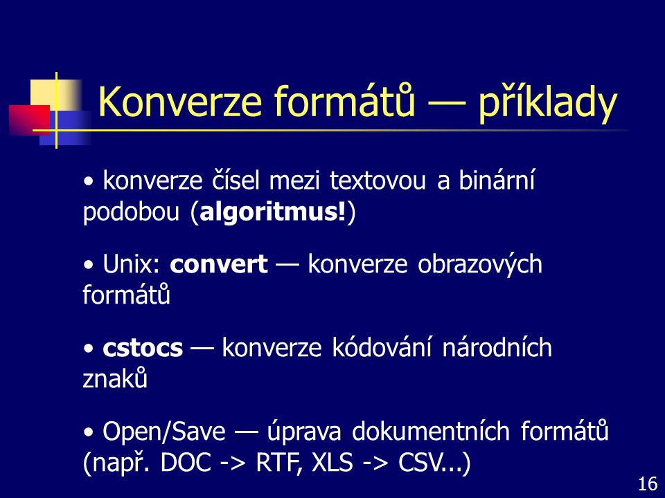 Konverze formátů — příklady Open/Save — úprava dokumentních formátů (např. DOC -> RTF, XLS -> CSV...) Unix: convert — konverze obrazových formátů csto