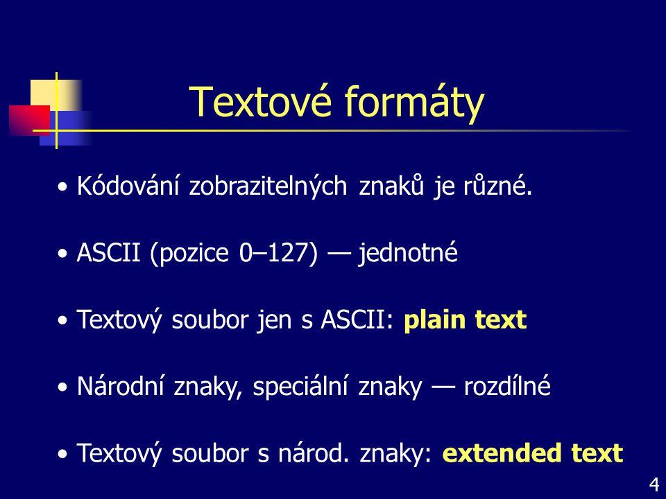 Textové formáty Kódování zobrazitelných znaků je různé. ASCII (pozice 0–127) — jednotné Národní znaky, speciální znaky — rozdílné Textový soubor jen s