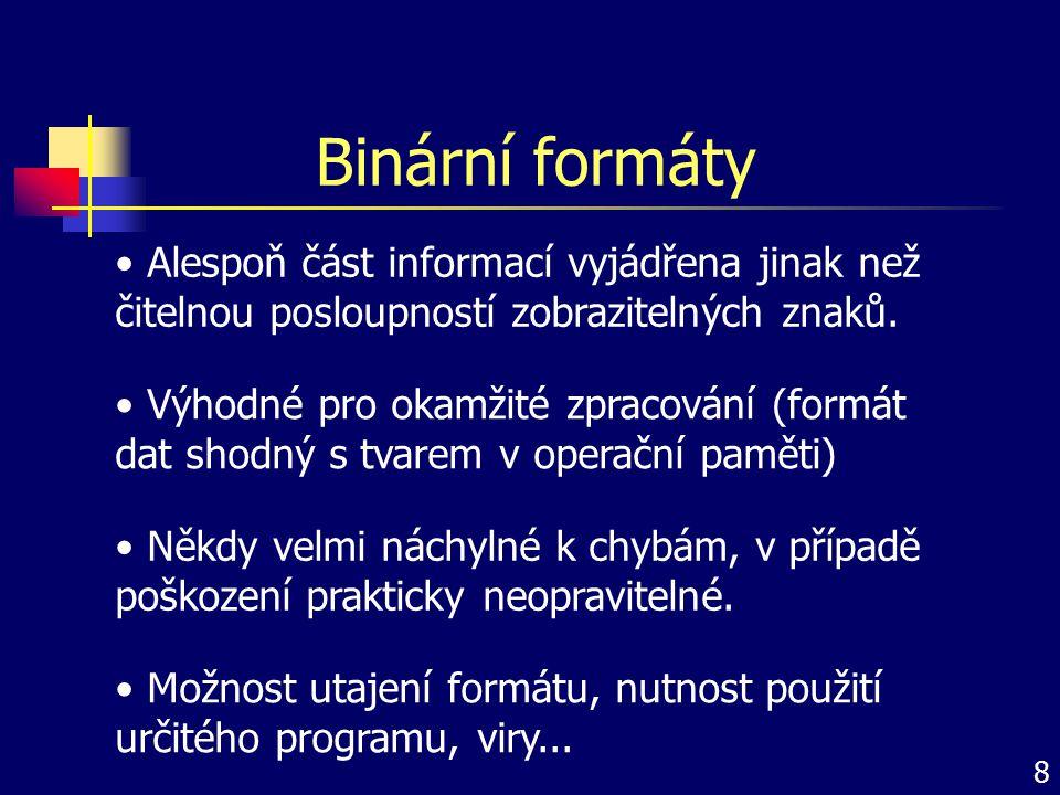 Binární formáty Alespoň část informací vyjádřena jinak než čitelnou posloupností zobrazitelných znaků. Výhodné pro okamžité zpracování (formát dat sho
