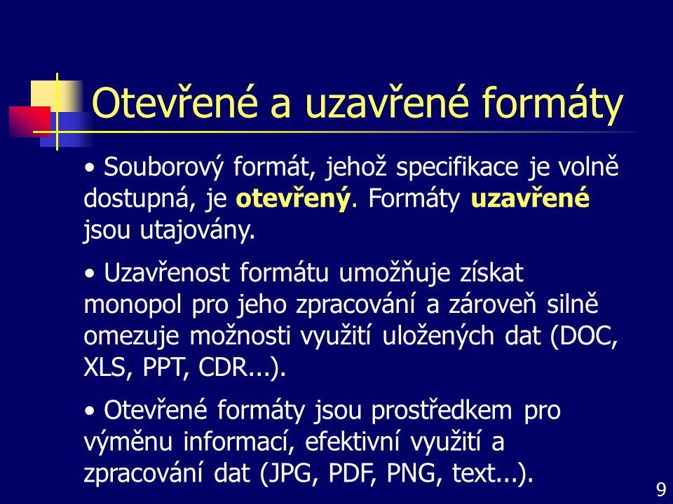 Otevřené a uzavřené formáty Souborový formát, jehož specifikace je volně dostupná, je otevřený. Formáty uzavřené jsou utajovány. Uzavřenost formátu um
