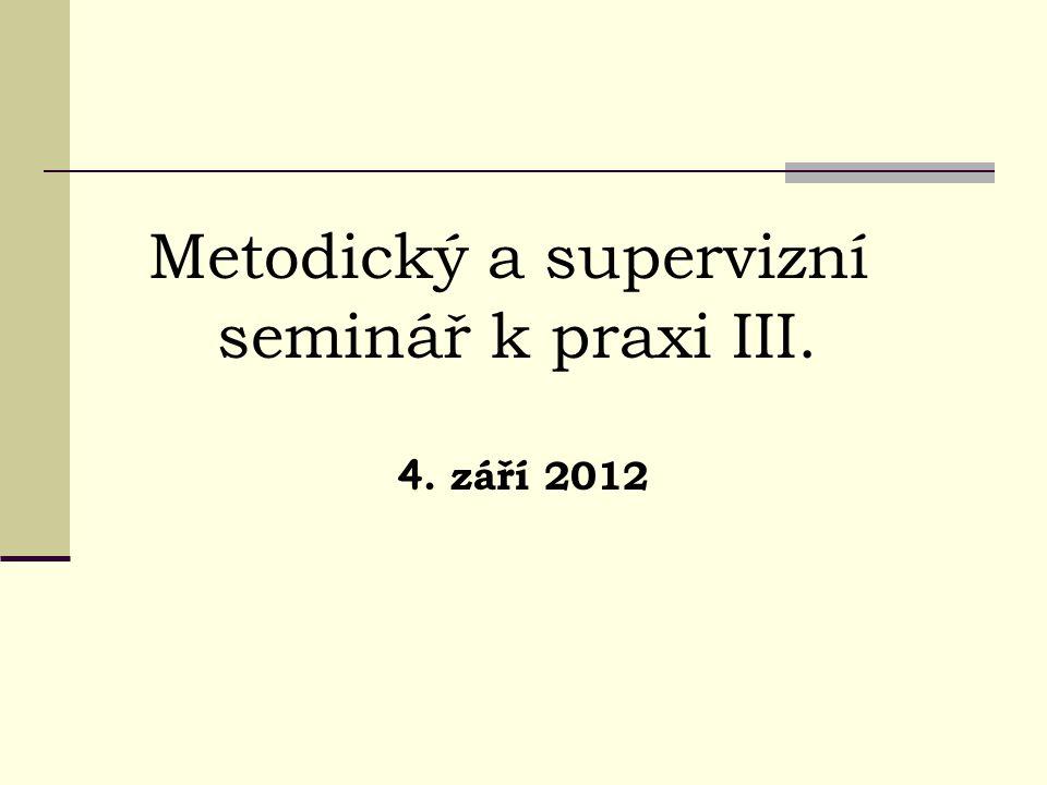Metodický a supervizní seminář k praxi III. 4. září 2012