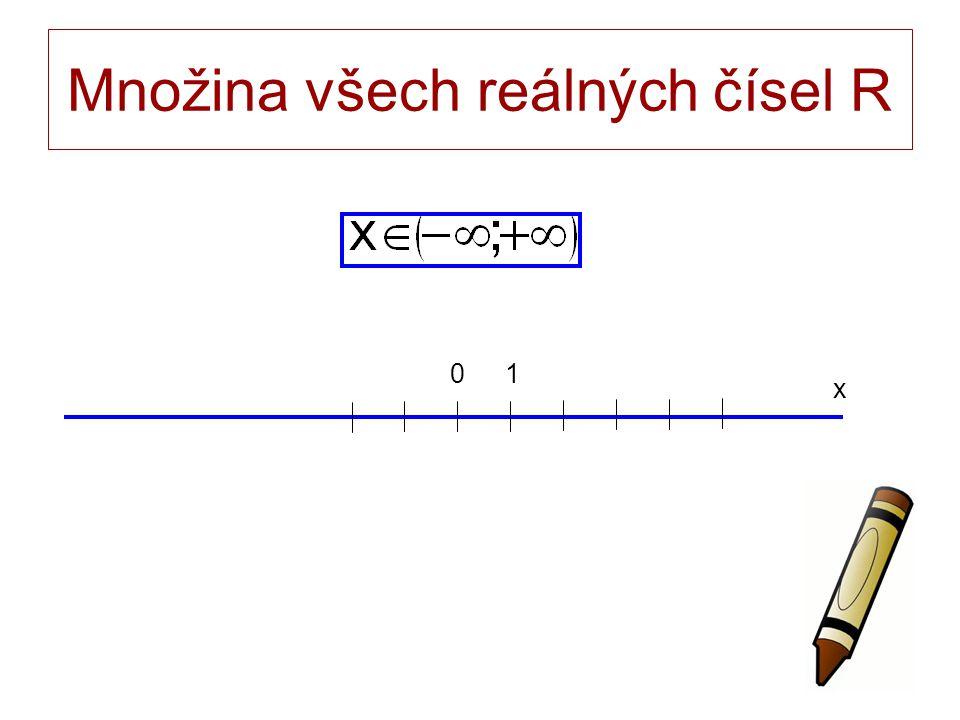 Množina všech reálných čísel R x 01