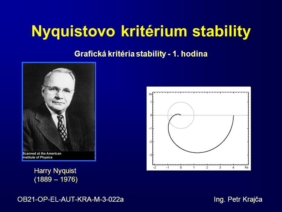Nyquistovo kritérium stability Harry Nyquist (1889 – 1976) Grafická kritéria stability - 1. hodina OB21-OP-EL-AUT-KRA-M-3-022a Ing. Petr Krajča