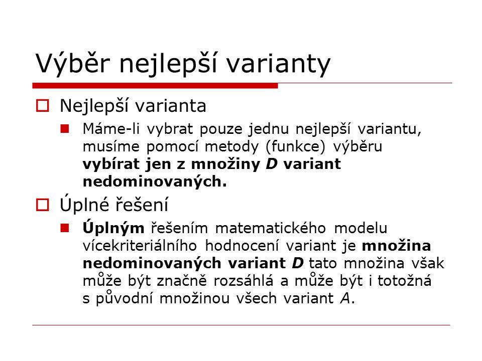 Výběr nejlepší varianty  Nejlepší varianta Máme-li vybrat pouze jednu nejlepší variantu, musíme pomocí metody (funkce) výběru vybírat jen z množiny D variant nedominovaných.