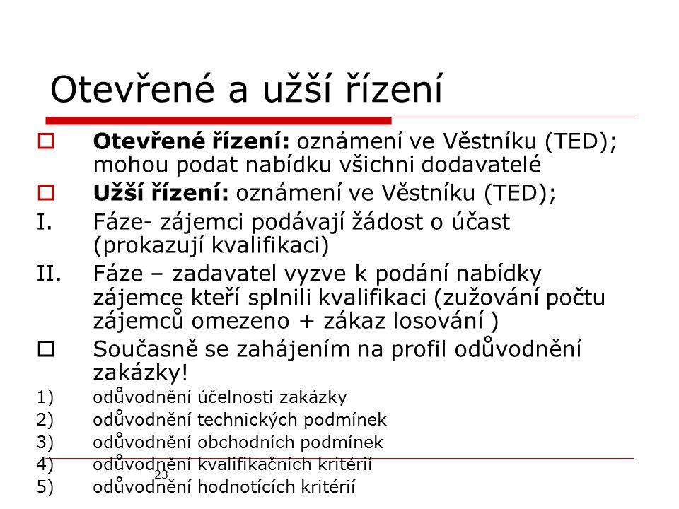 23 Otevřené a užší řízení  Otevřené řízení: oznámení ve Věstníku (TED); mohou podat nabídku všichni dodavatelé  Užší řízení: oznámení ve Věstníku (T
