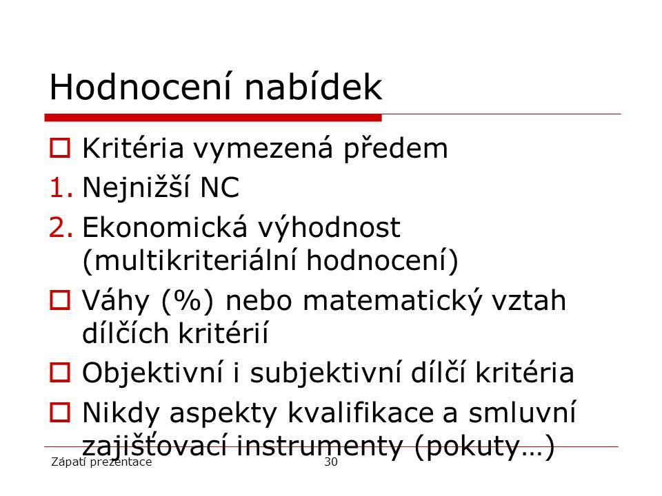 Hodnocení nabídek  Kritéria vymezená předem 1.Nejnižší NC 2.Ekonomická výhodnost (multikriteriální hodnocení)  Váhy (%) nebo matematický vztah dílčí