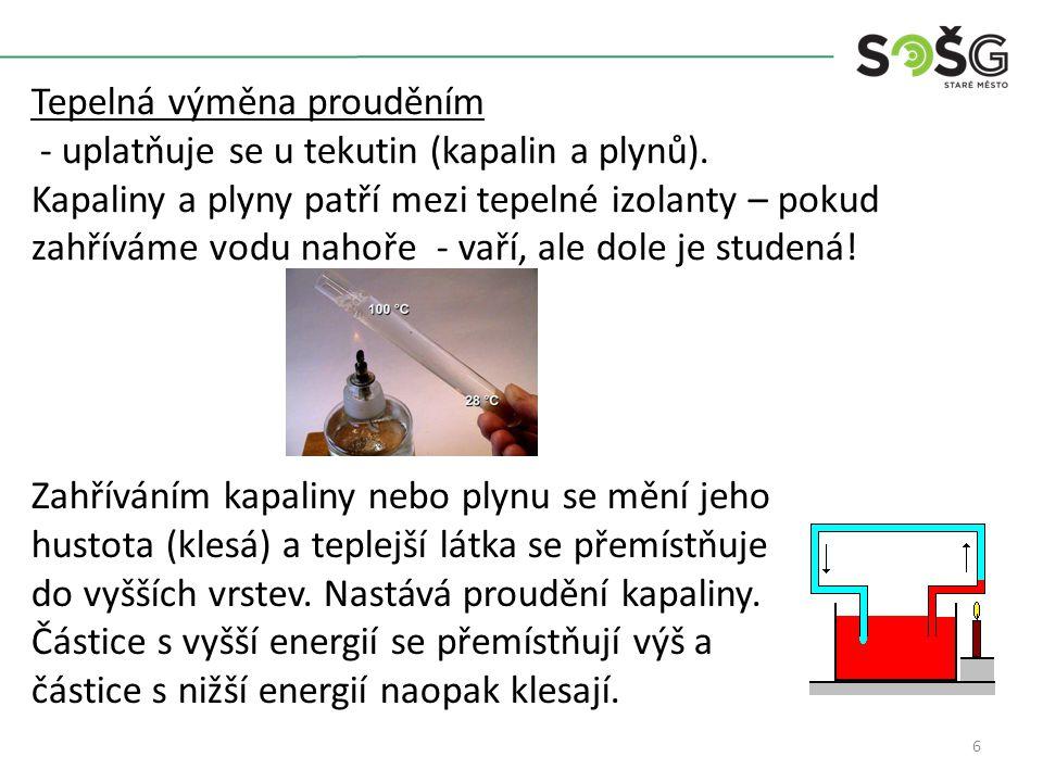 6 Tepelná výměna prouděním - uplatňuje se u tekutin (kapalin a plynů).