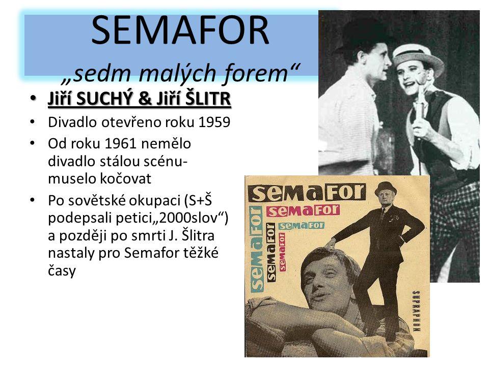 """SEMAFOR """"sedm malých forem Jiří SUCHÝ & Jiří ŠLITR Jiří SUCHÝ & Jiří ŠLITR Divadlo otevřeno roku 1959 Od roku 1961 nemělo divadlo stálou scénu- muselo kočovat Po sovětské okupaci (S+Š podepsali petici""""2000slov ) a později po smrti J."""