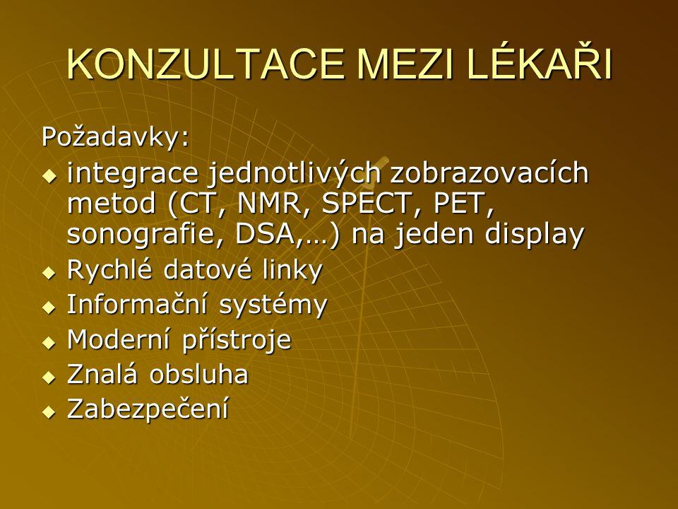 KONZULTACE MEZI LÉKAŘI Požadavky:  integrace jednotlivých zobrazovacích metod (CT, NMR, SPECT, PET, sonografie, DSA,…) na jeden display  Rychlé dato