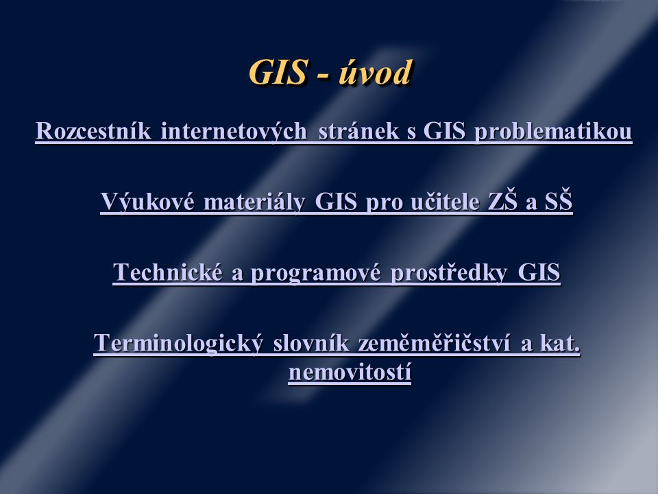 GIS - úvod Rozcestník internetových stránek s GIS problematikou Rozcestník internetových stránek s GIS problematikou Výukové materiály GIS pro učitele