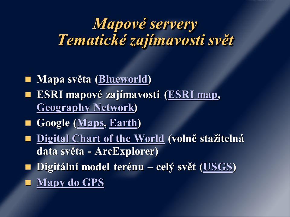 Mapové servery Tematické zajímavosti svět Mapa světa (Blueworld) Mapa světa (Blueworld)Blueworld ESRI mapové zajímavosti (ESRI map, Geography Network)