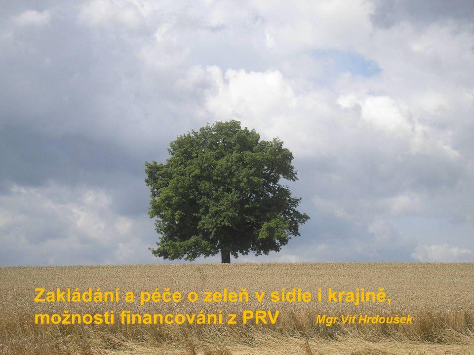 Zakládání a péče o zeleň v sídle i krajině, možnosti financování z PRV Mgr.Vít Hrdoušek