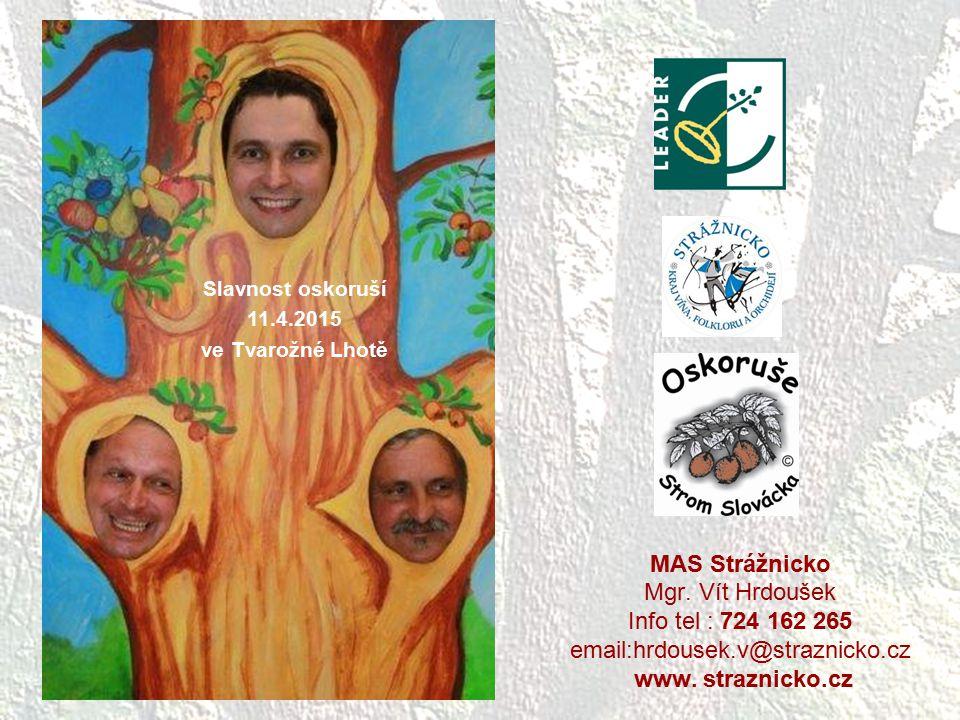 MAS Strážnicko Mgr. Vít Hrdoušek Info tel : 724 162 265 email:hrdousek.v@straznicko.cz www. straznicko.cz ZP Ě T Slavnost oskoruší 11.4.2015 ve Tvarož