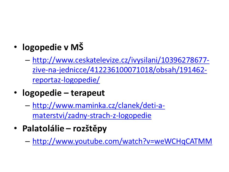 logopedie v MŠ – http://www.ceskatelevize.cz/ivysilani/10396278677- zive-na-jednicce/412236100071018/obsah/191462- reportaz-logopedie/ http://www.cesk