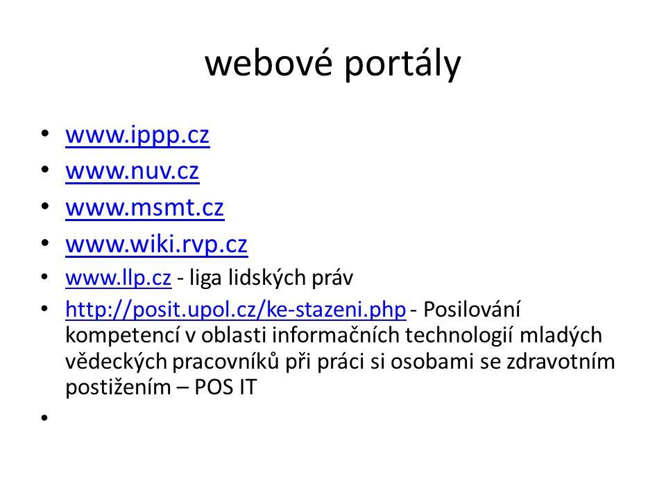 webové portály www.ippp.cz www.nuv.cz www.msmt.cz www.wiki.rvp.cz www.llp.cz - liga lidských práv www.llp.cz http://posit.upol.cz/ke-stazeni.php - Pos