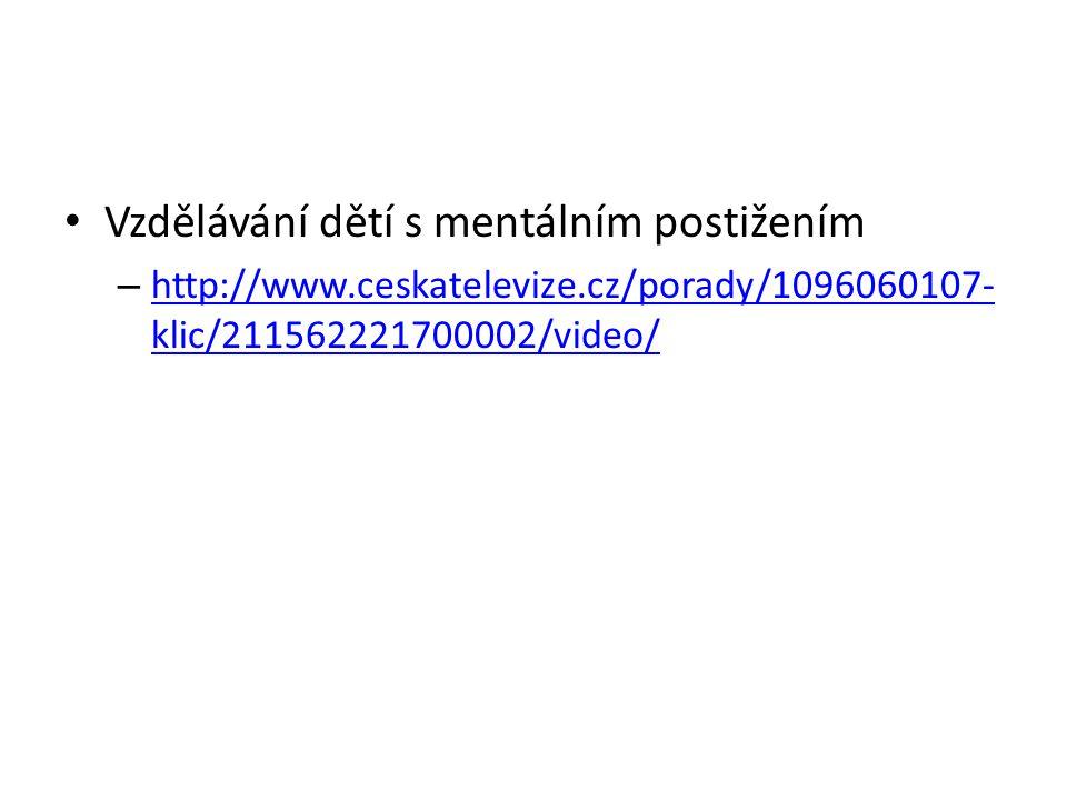 Vzdělávání dětí s mentálním postižením – http://www.ceskatelevize.cz/porady/1096060107- klic/211562221700002/video/ http://www.ceskatelevize.cz/porady