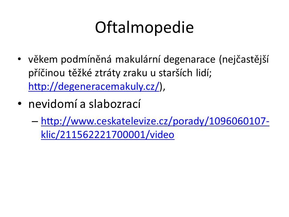 Oftalmopedie věkem podmíněná makulární degenarace (nejčastější příčinou těžké ztráty zraku u starších lidí; http://degeneracemakuly.cz/), http://degen