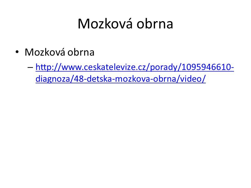 Mozková obrna – http://www.ceskatelevize.cz/porady/1095946610- diagnoza/48-detska-mozkova-obrna/video/ http://www.ceskatelevize.cz/porady/1095946610-