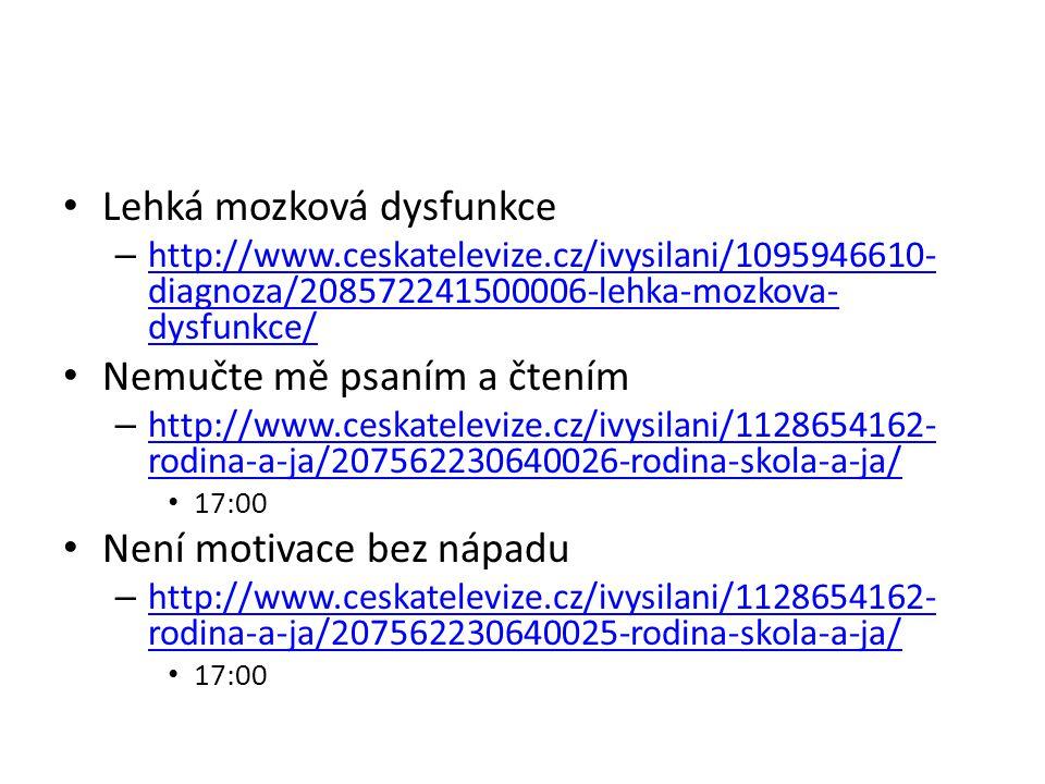 Lehká mozková dysfunkce – http://www.ceskatelevize.cz/ivysilani/1095946610- diagnoza/208572241500006-lehka-mozkova- dysfunkce/ http://www.ceskateleviz