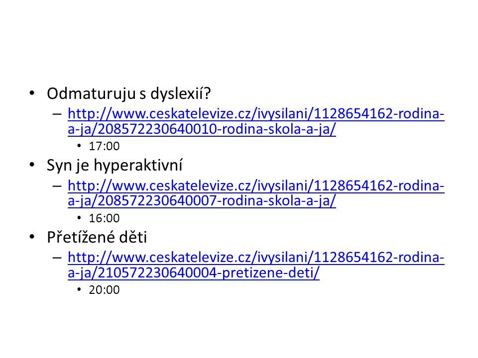 Odmaturuju s dyslexií? – http://www.ceskatelevize.cz/ivysilani/1128654162-rodina- a-ja/208572230640010-rodina-skola-a-ja/ http://www.ceskatelevize.cz/