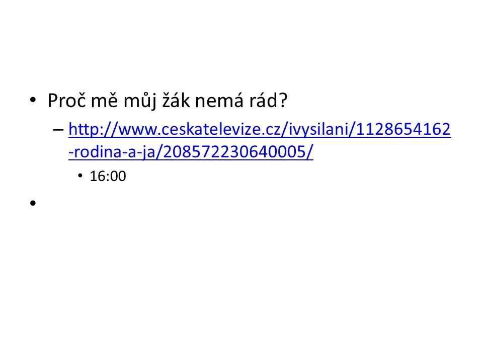 Proč mě můj žák nemá rád? – http://www.ceskatelevize.cz/ivysilani/1128654162 -rodina-a-ja/208572230640005/ http://www.ceskatelevize.cz/ivysilani/11286