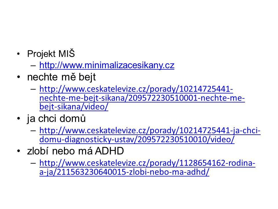 Projekt MIŠ –http://www.minimalizacesikany.czhttp://www.minimalizacesikany.cz nechte mě bejt – http://www.ceskatelevize.cz/porady/10214725441- nechte-