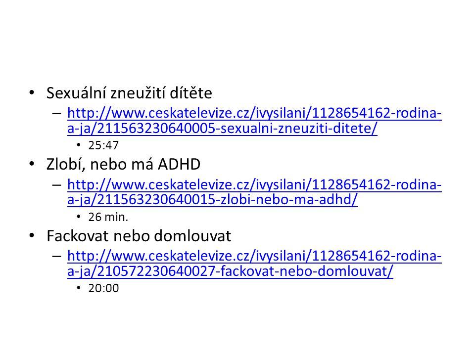 Sexuální zneužití dítěte – http://www.ceskatelevize.cz/ivysilani/1128654162-rodina- a-ja/211563230640005-sexualni-zneuziti-ditete/ http://www.ceskatel