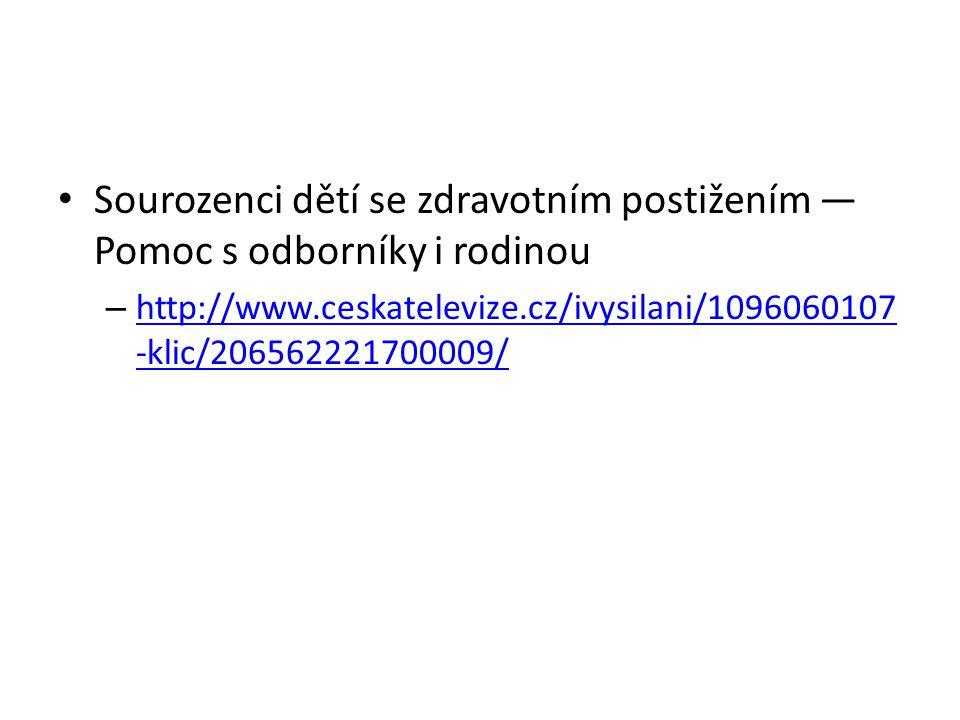 Sourozenci dětí se zdravotním postižením — Pomoc s odborníky i rodinou – http://www.ceskatelevize.cz/ivysilani/1096060107 -klic/206562221700009/ http: