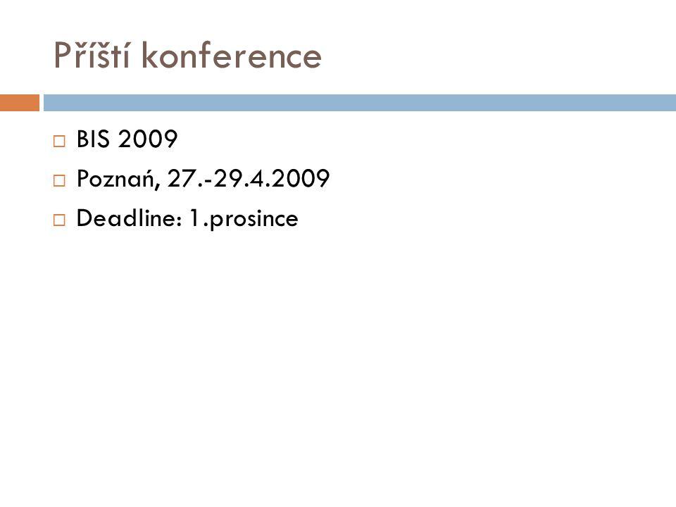 Příští konference  BIS 2009  Poznań, 27.-29.4.2009  Deadline: 1.prosince