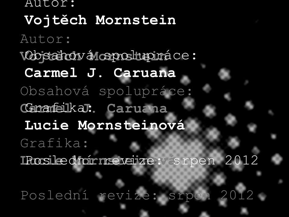 24 Autor: Vojtěch Mornstein Obsahová spolupráce: Carmel J. Caruana Grafika: Lucie Mornsteinová Poslední revize: srpen 2012