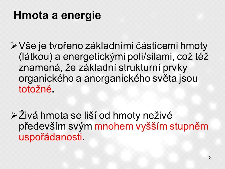 3 Hmota a energie  Vše je tvořeno základními částicemi hmoty (látkou) a energetickými poli/silami, což též znamená, že základní strukturní prvky orga