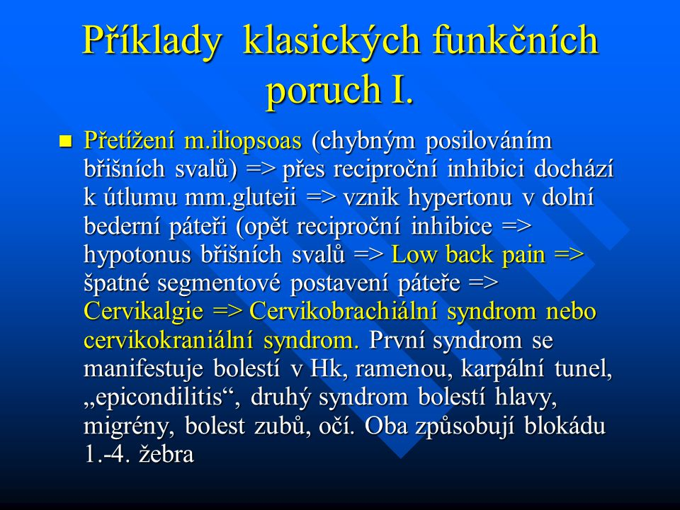 Příklady klasických funkčních poruch I. Přetížení m.iliopsoas (chybným posilováním břišních svalů) => přes reciproční inhibici dochází k útlumu mm.glu
