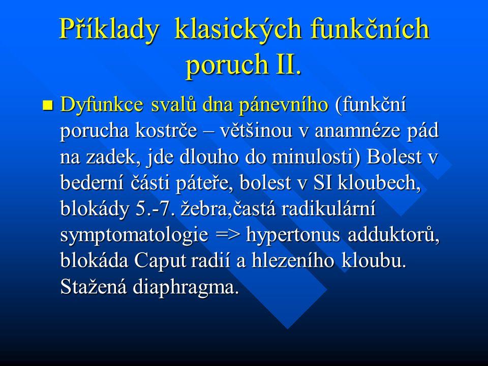 Příklady klasických funkčních poruch II. Dyfunkce svalů dna pánevního (funkční porucha kostrče – většinou v anamnéze pád na zadek, jde dlouho do minul