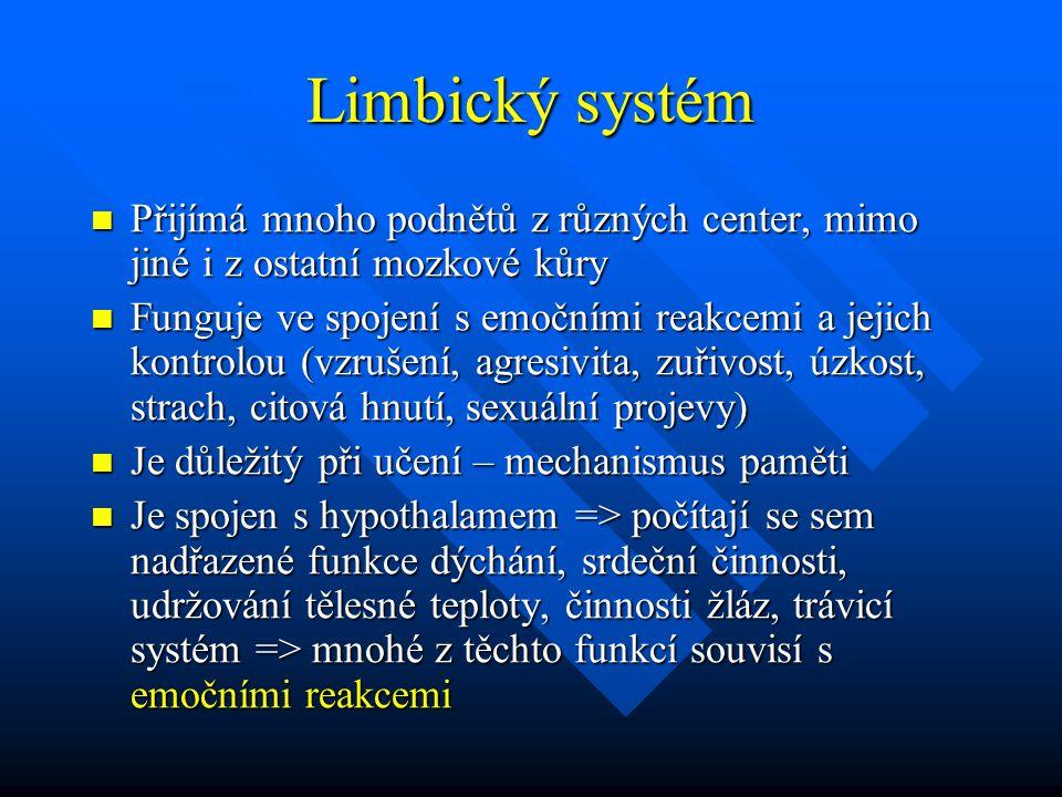 Limbický systém Přijímá mnoho podnětů z různých center, mimo jiné i z ostatní mozkové kůry Přijímá mnoho podnětů z různých center, mimo jiné i z ostat