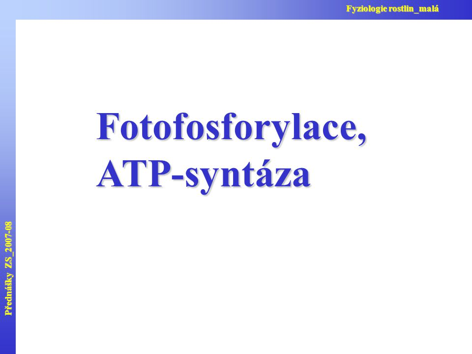 Přednášky ZS_2007-08 Fyziologie rostlin_malá Fotofosforylace,ATP-syntáza