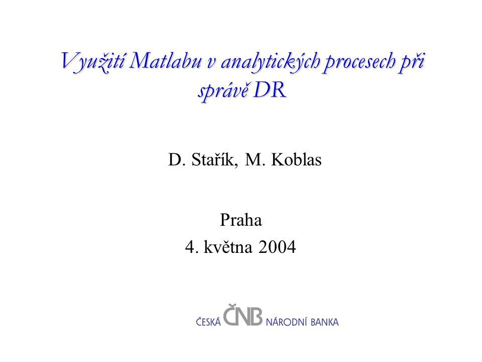 Využití Matlabu v analytických procesech při správě DR D. Stařík, M. Koblas Praha 4. května 2004