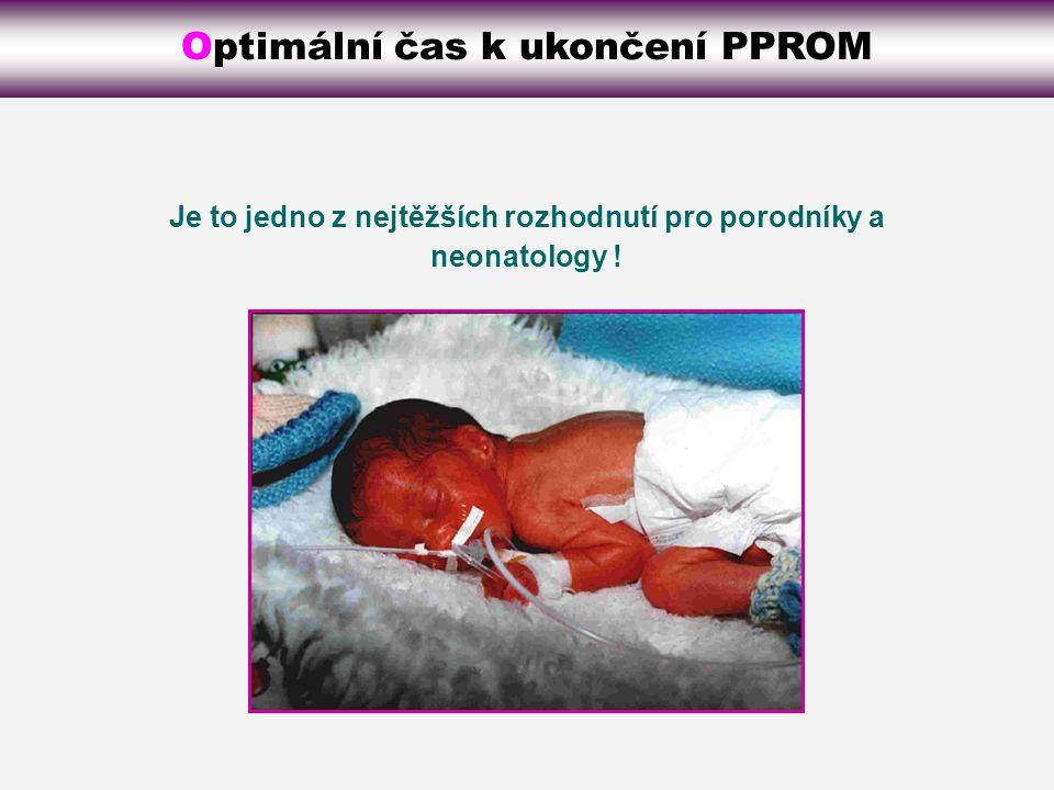 Optimální čas k ukončení PPROM Je to jedno z nejtěžších rozhodnutí pro porodníky a neonatology !