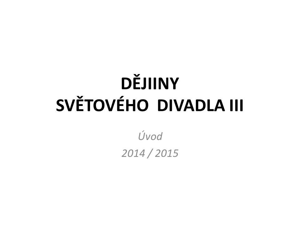 DĚJIINY SVĚTOVÉHO DIVADLA III Úvod 2014 / 2015